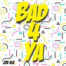Joe Nix - Bad 4 Ya 專輯- KKBOX