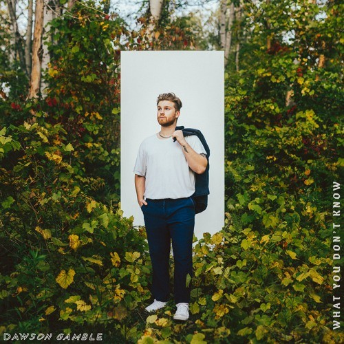 "What You Don't Know"" – Dawson Gamble 